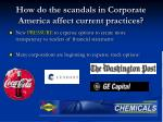 how do the scandals in corporate america affect current practices