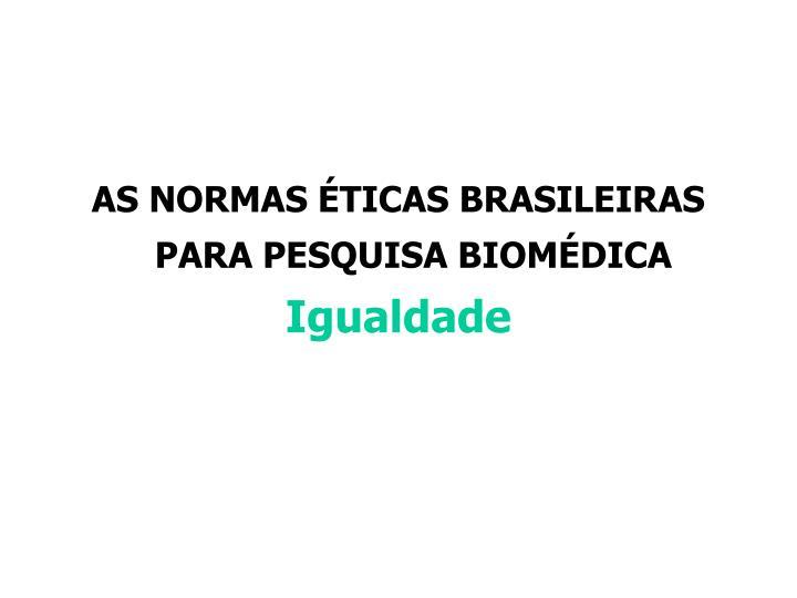 AS NORMAS ÉTICAS BRASILEIRAS PARA PESQUISA BIOMÉDICA