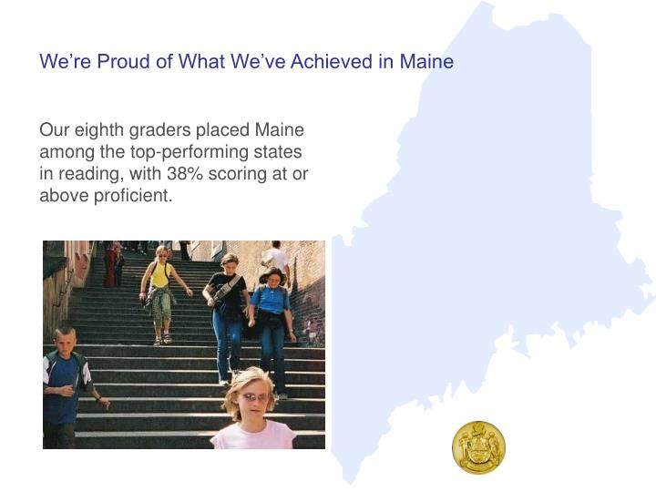 We re proud of what we ve achieved in maine1
