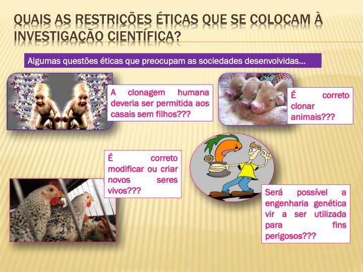 Quais as restrições éticas que se colocam à investigação científica?