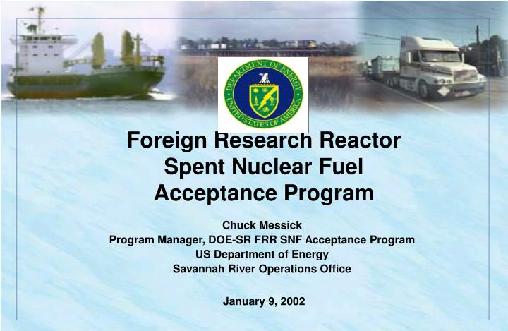 Foreign research reactor spent nuclear fuel acceptance program