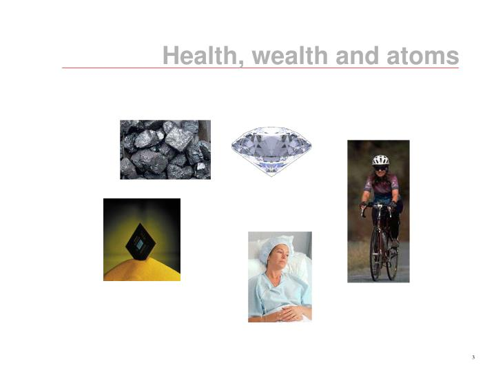 Health, wealth and atoms