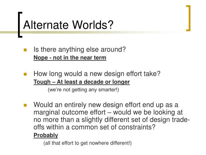 Alternate Worlds?
