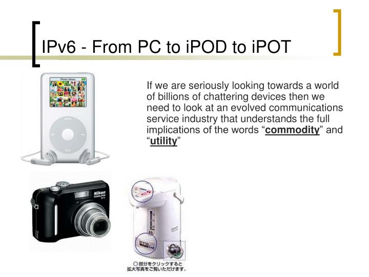 IPv6 - From PC to iPOD to iPOT