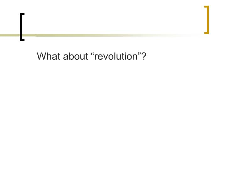 """What about """"revolution""""?"""
