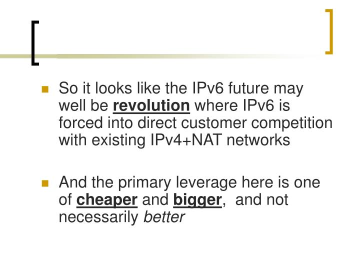 So it looks like the IPv6 future may well be