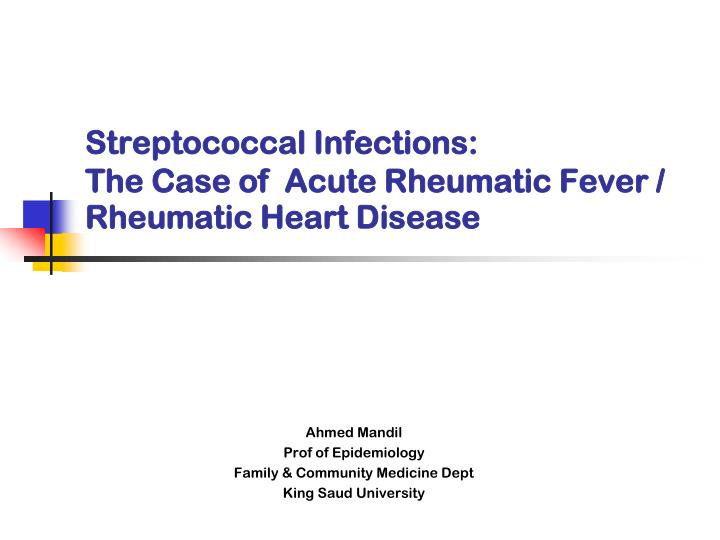 streptococcal infections the case of acute rheumatic fever rheumatic heart disease n.