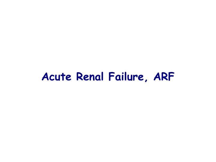 Acute Renal Failure, ARF