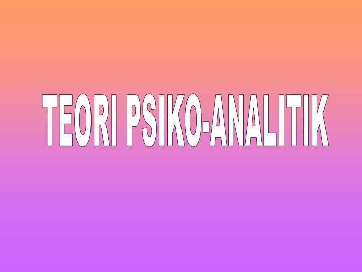TEORI PSIKO-ANALITIK