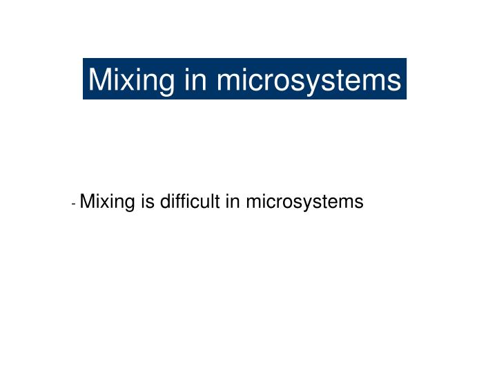 Mixing in microsystems