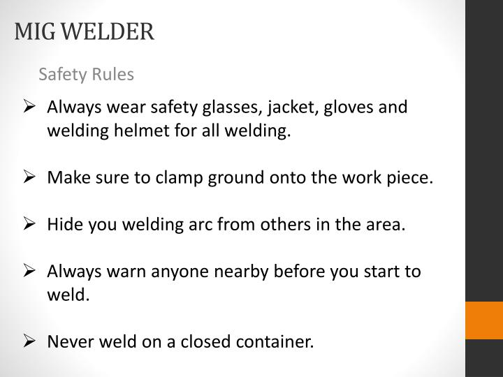 Always wear safety glasses, jacket, gloves and welding helmet for all welding.