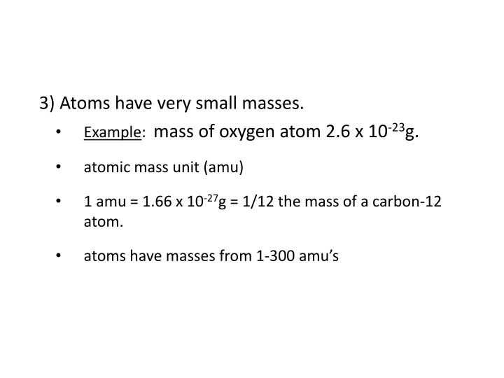 3) Atoms have very small masses.