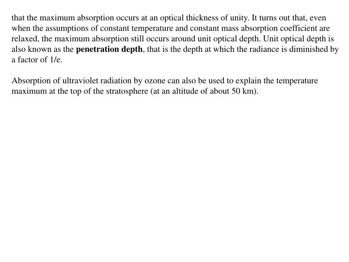 that the maximum absorption occurs at an optical thickness of unity. It turns out that, even