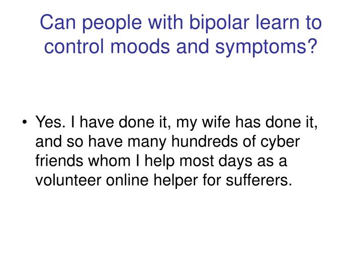 Can people with bipolar learn to control moods and symptoms?