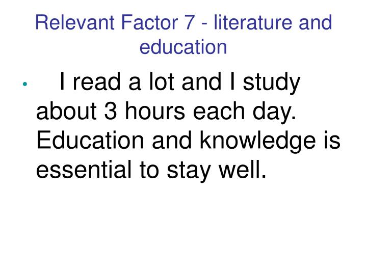 Relevant Factor 7 - literature and education
