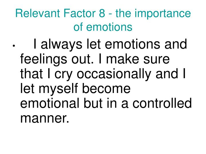 Relevant Factor 8 - the importance of emotions