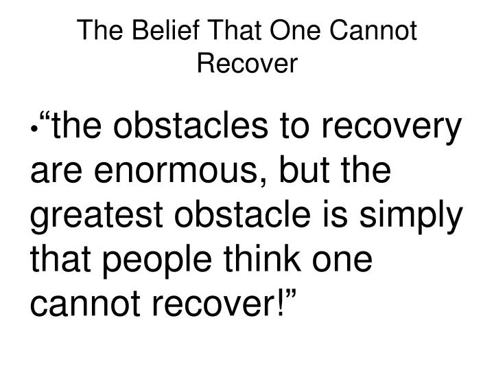 The Belief That One Cannot Recover