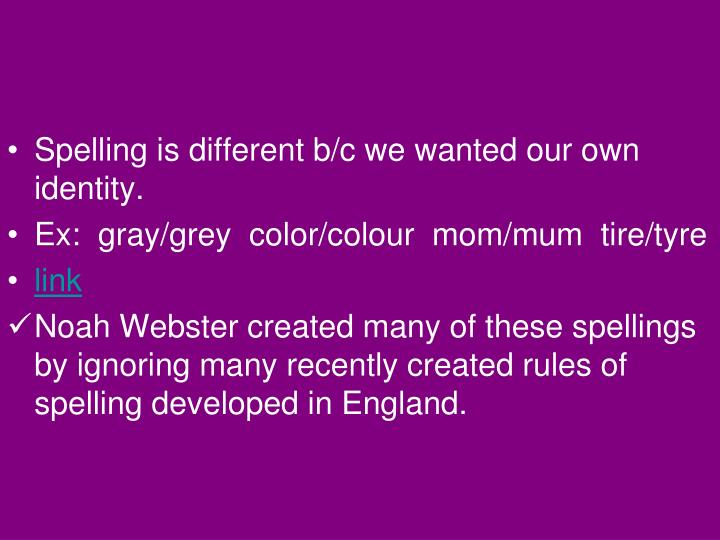 Spelling is different b/c we wanted our own identity.