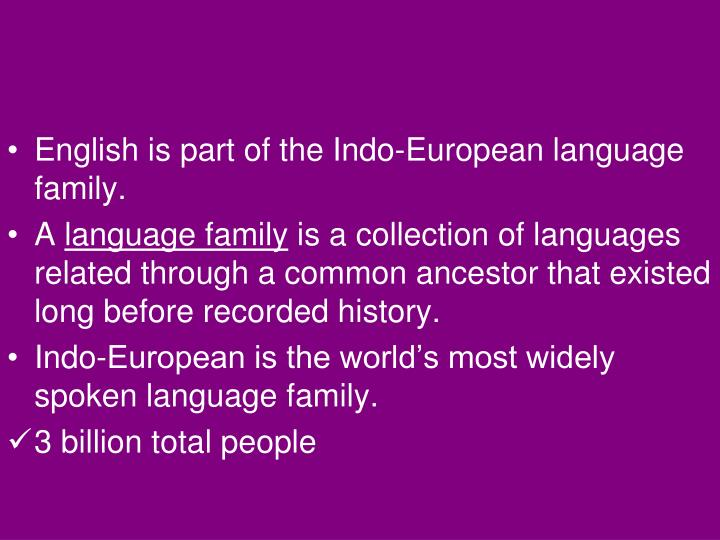 English is part of the Indo-European language family.