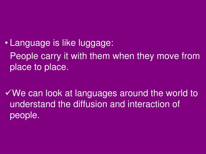 Language is like luggage:
