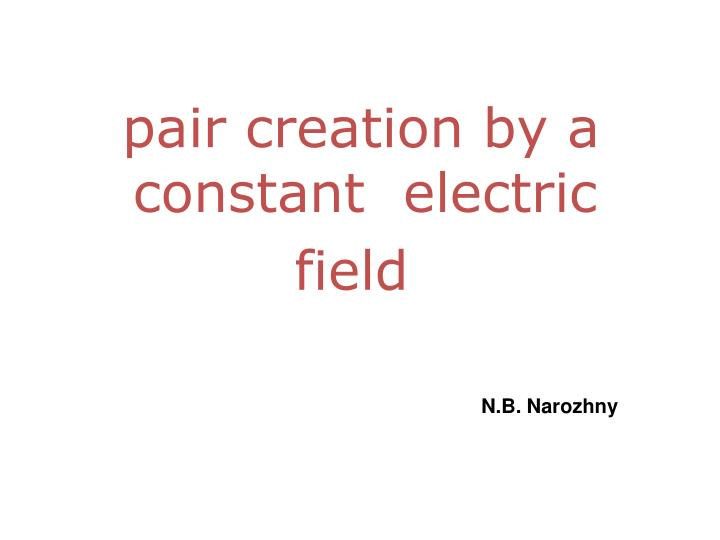 pair creation by a constant  electric