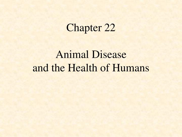 chapter 22 animal disease and the health of humans n.