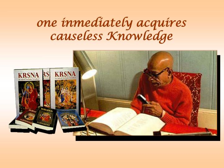 one inmediately acquires causeless Knowledge