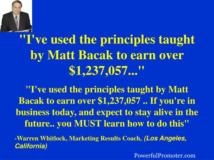 """I've used the principles taught by Matt Bacak to earn over $1,237,057..."""