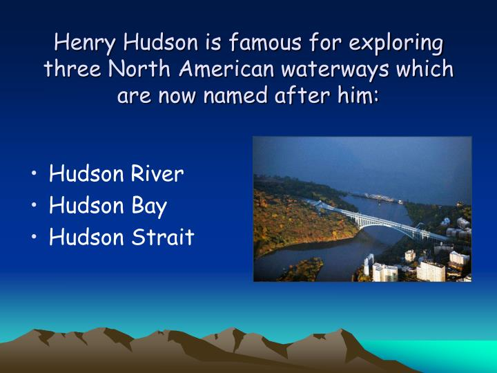 Henry Hudson is famous for exploring three North American waterways which are now named after him:
