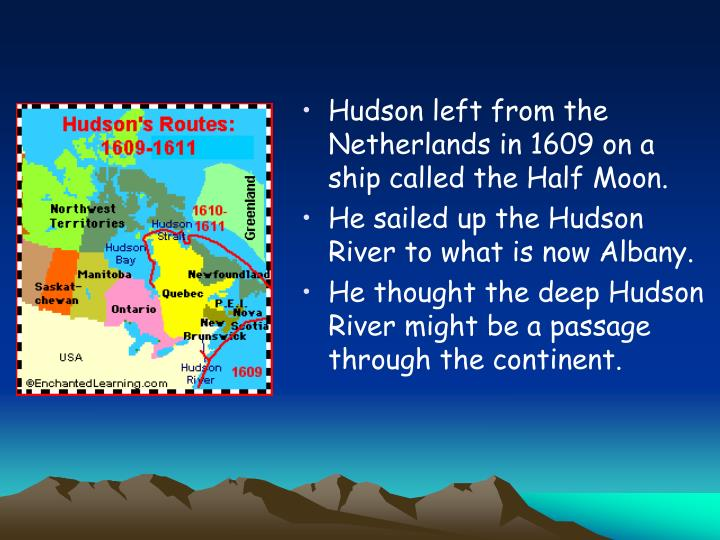 Hudson left from the Netherlands in 1609 on a ship called the Half Moon.