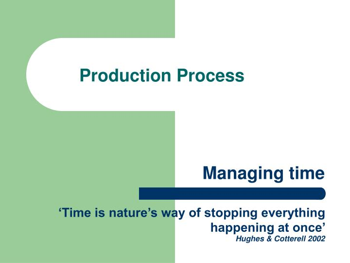 managing time time is nature s way of stopping everything happening at once hughes cotterell 2002 n.