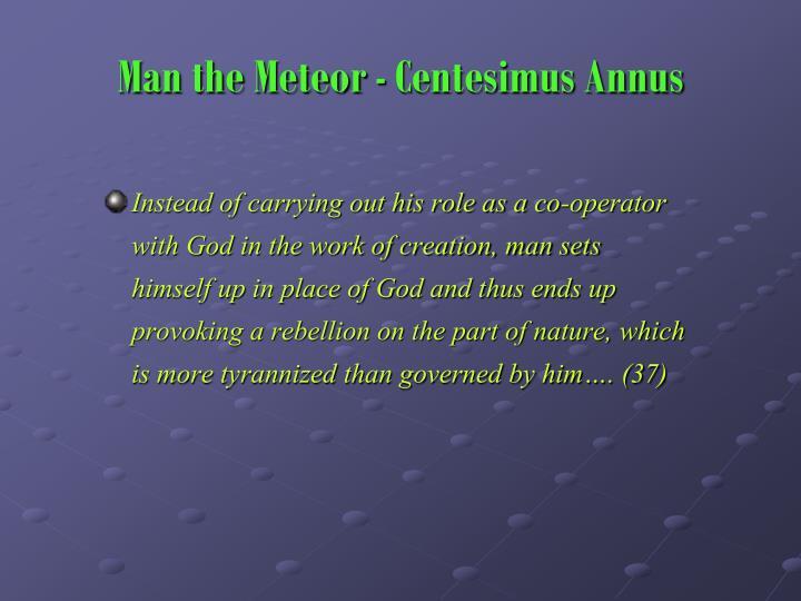 Man the Meteor - Centesimus Annus