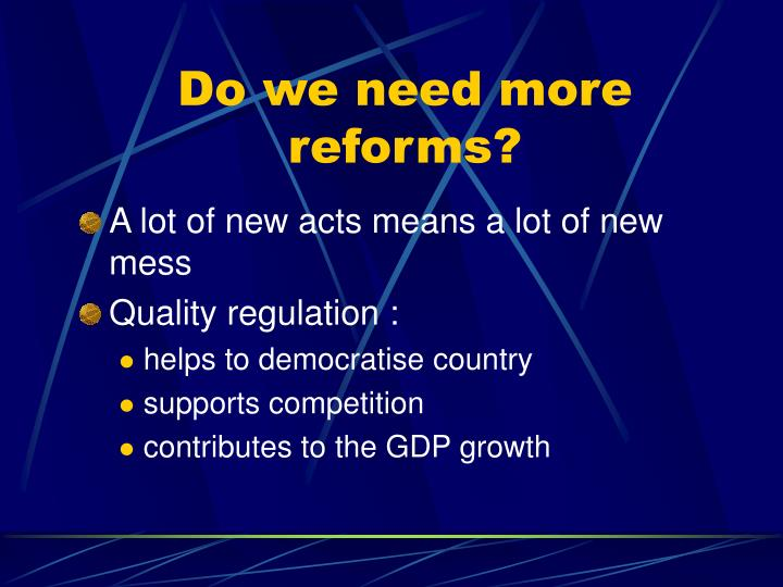 Do we need more reforms