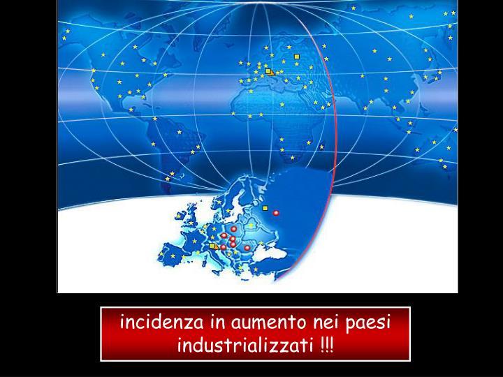 incidenza in aumento nei paesi industrializzati !!!
