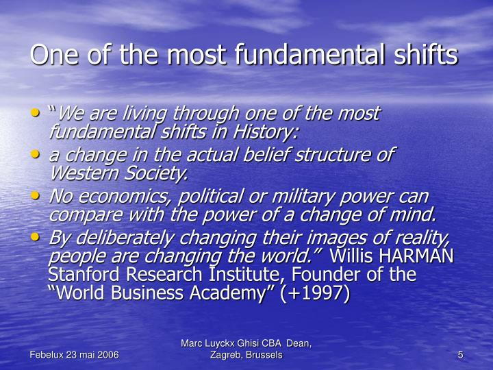 One of the most fundamental shifts