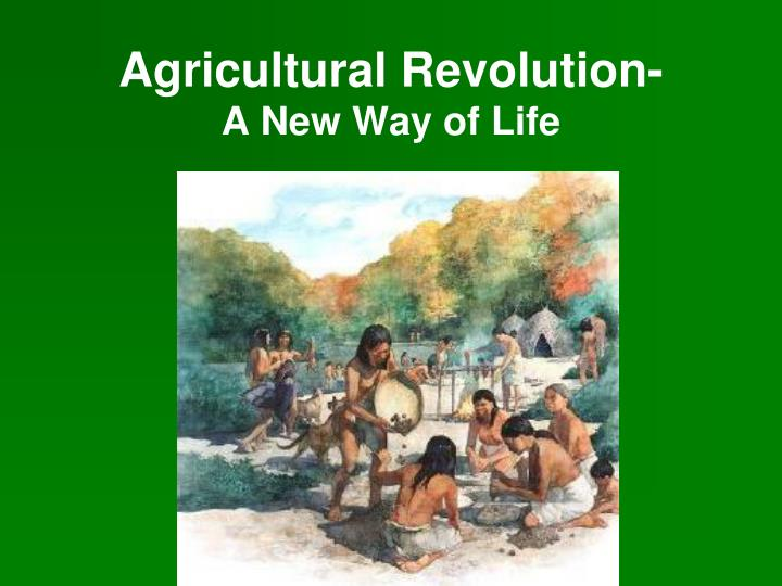 agricultural revolution a new way of life n.