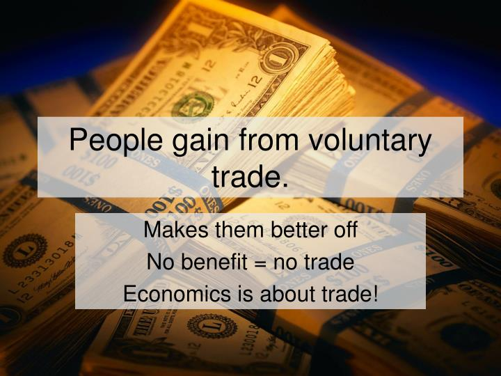 People gain from voluntary trade.