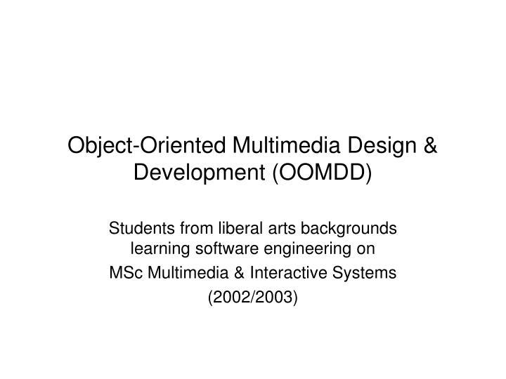 Object-Oriented Multimedia Design & Development (OOMDD)