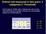 ordinal trait measured in twin pairs 2 categories 1 threshold