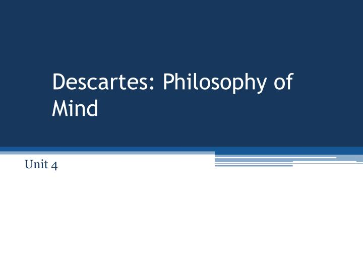 "descartes philosophy of the mind essay There descartes defines mind as ""the substance in which thought immediately resides"" descartes' philosophy interpreted according to the order of reasons."