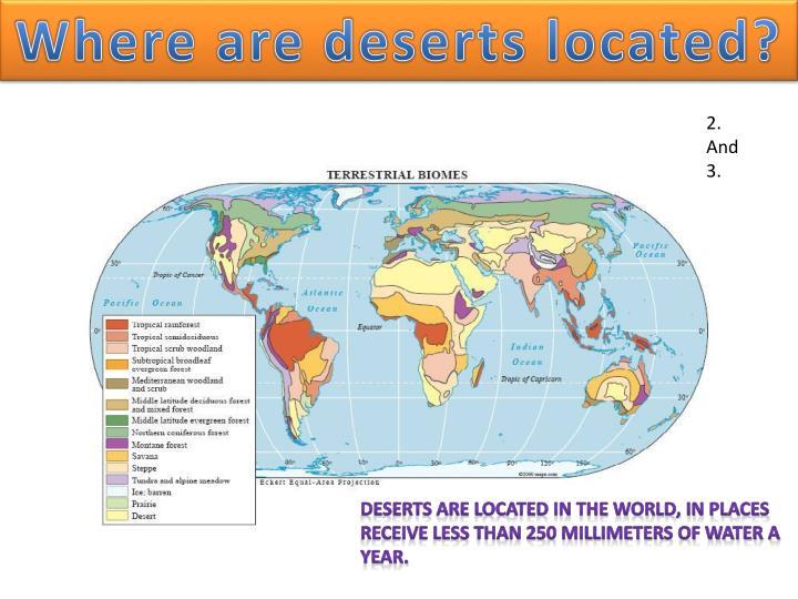 Where are deserts located?