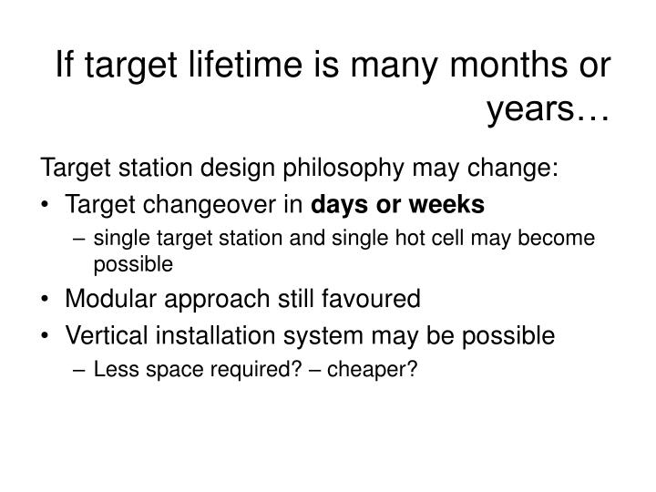 If target lifetime is many months or years…