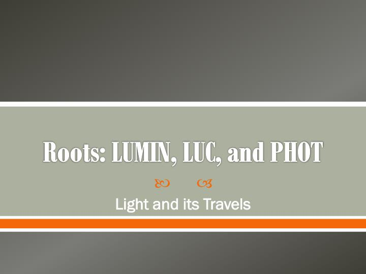 Roots lumin luc and phot