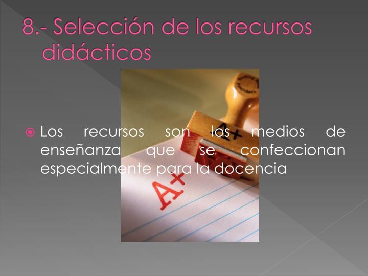 8.- Selección de los recursos didácticos