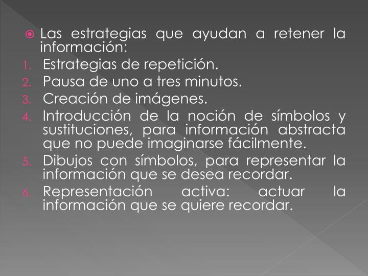 Las estrategias que ayudan a retener la información: