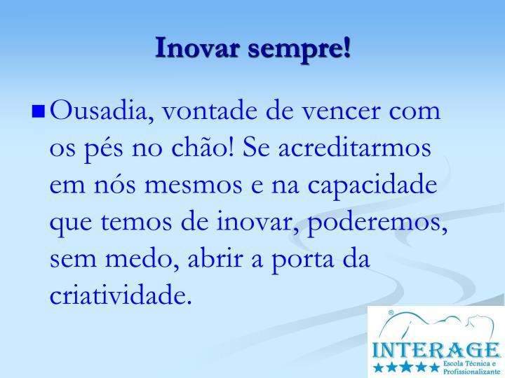 Inovar sempre!