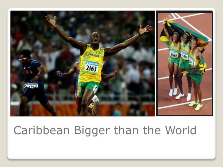 Caribbean Bigger than the World