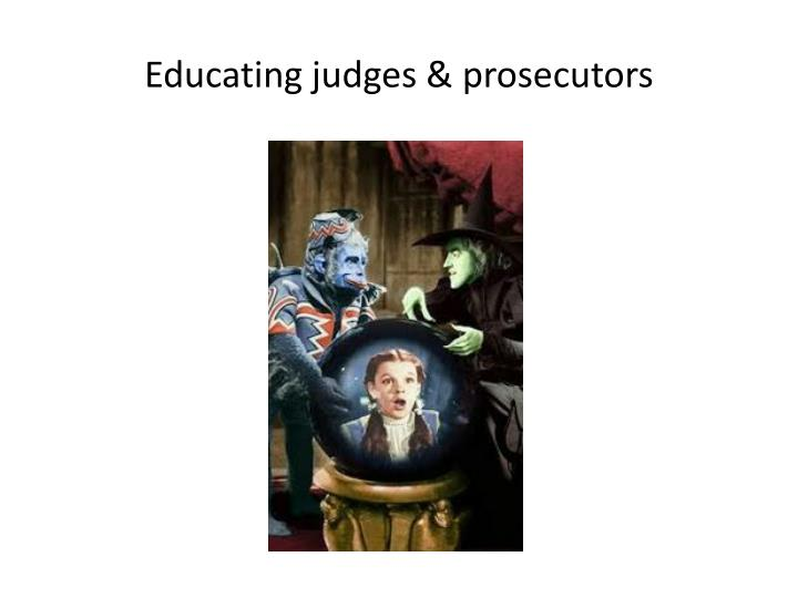 Educating judges & prosecutors