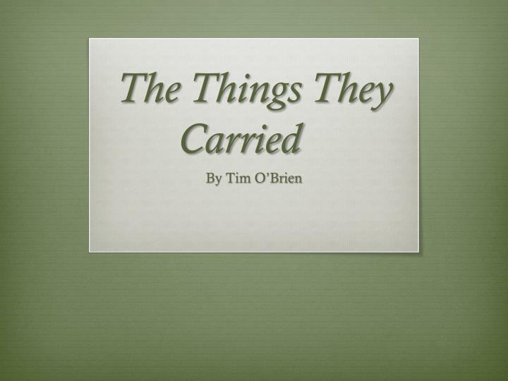 things they carry The vietnam war was a long, controversial military conflict in this lesson, you'll get a summary of tim o'brien's vietnam war novel, including a.