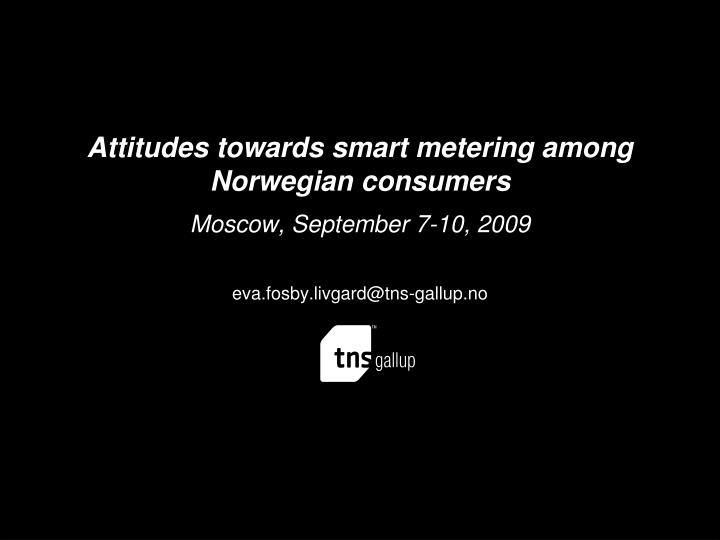 Attitudes towards smart metering among norwegian consumers moscow september 7 10 2009